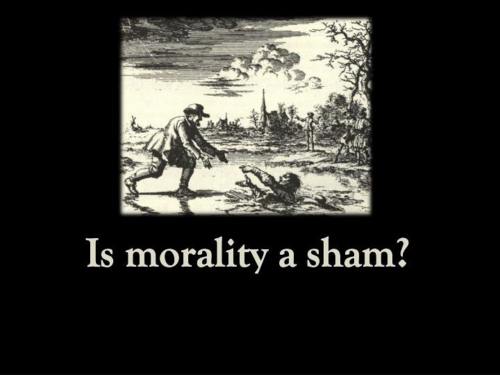 Is morality a sham
