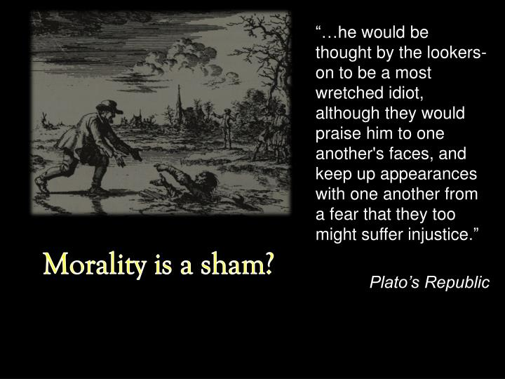 Morality is a sham?