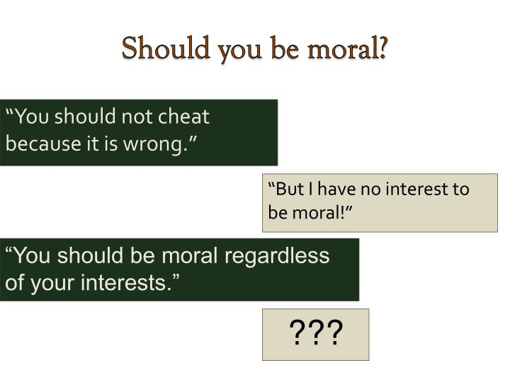 Should you be moral?