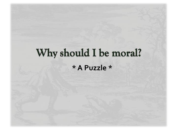 Why should i be moral