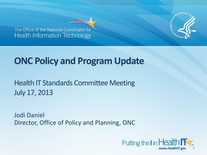 Onc policy and program update health it standards committee meeting july 17 2013
