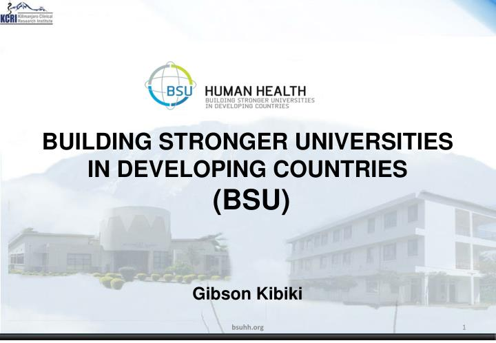 Building stronger universities in developing countries bsu g ibson kibiki