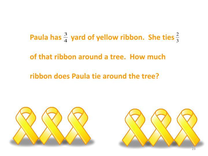 Paula has     yard of yellow ribbon.  She ties