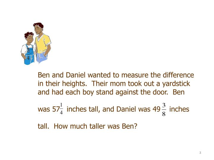 Ben and Daniel wanted to measure the difference