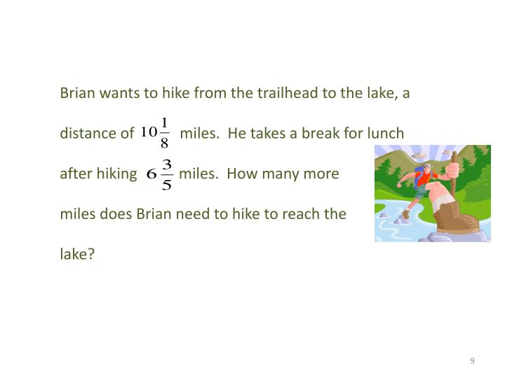 Brian wants to hike from the trailhead to the lake, a