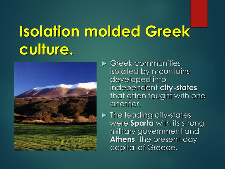 Isolation molded Greek culture.