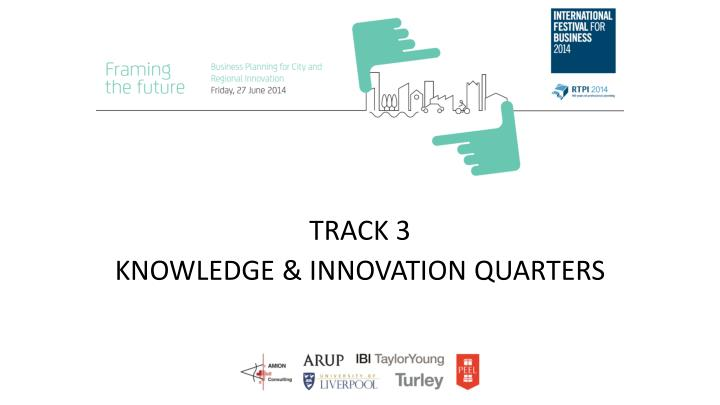Track 3 knowledge innovation quarters
