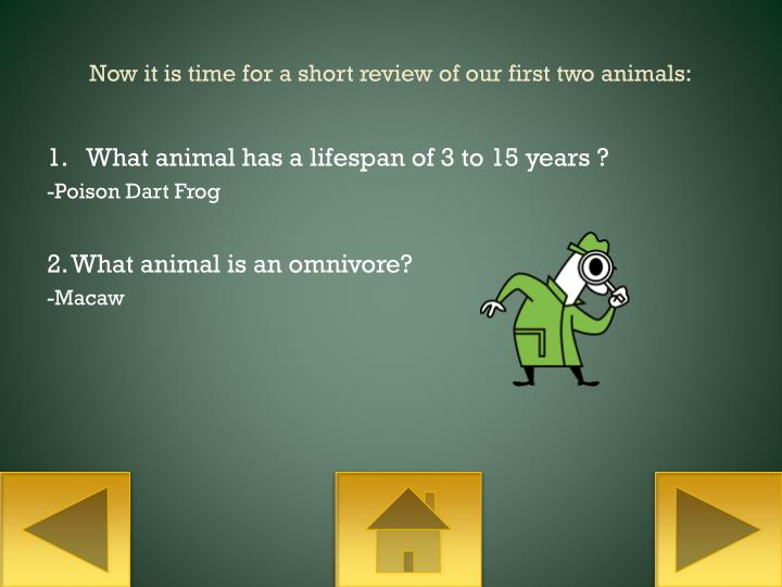 Now it is time for a short review of our first two animals: