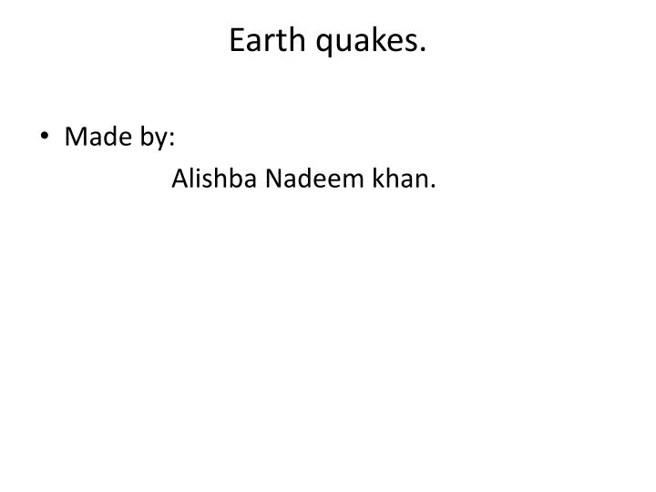 Earth quakes.