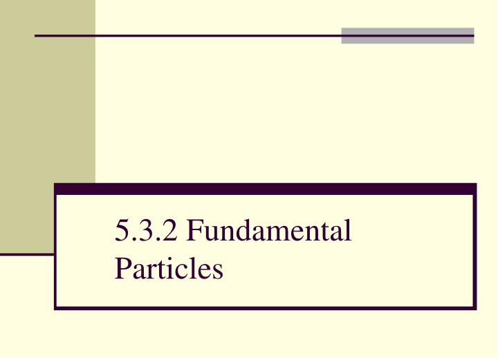 5 3 2 fundamental particles