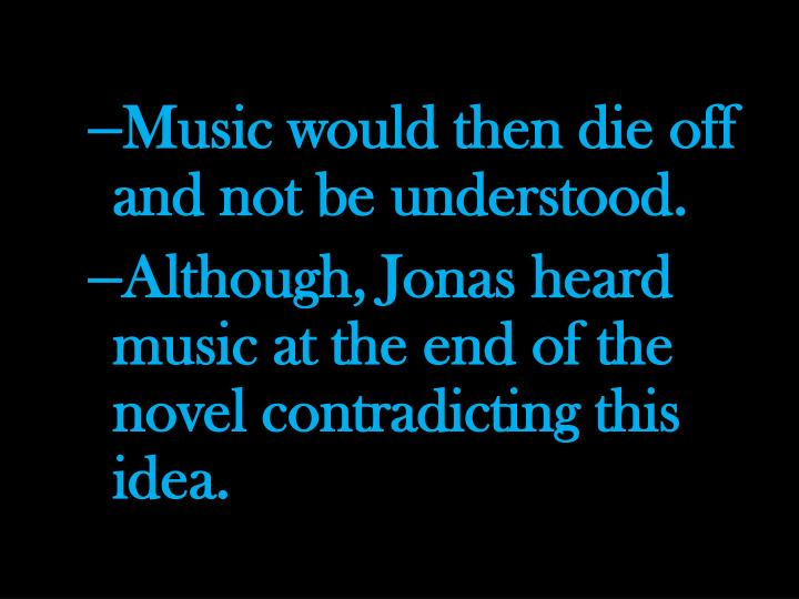Music would then die off and not be understood.