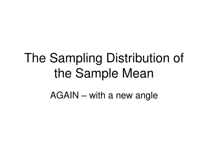 The sampling distribution of the sample mean