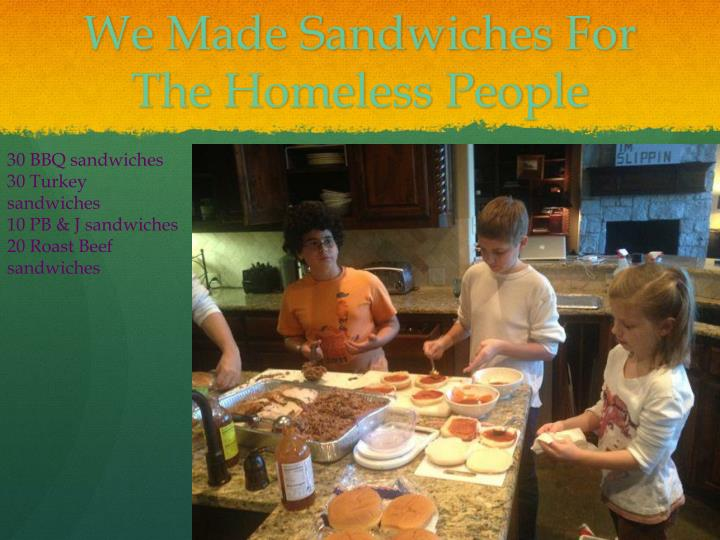 We Made Sandwiches For The Homeless People