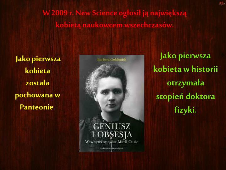 W 2009 r. New Science ogłosił ją największą kobietą naukowcem wszechczasów.