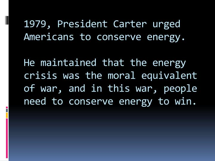 1979, President Carter urged Americans to conserve energy.