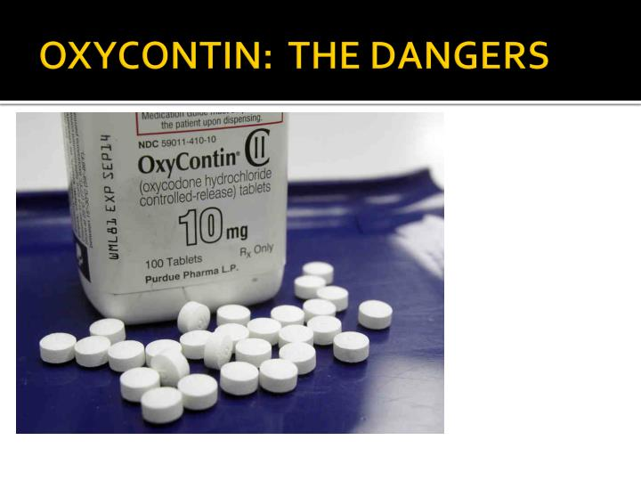 OXYCONTIN:  THE DANGERS