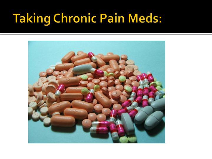 Taking Chronic Pain Meds: