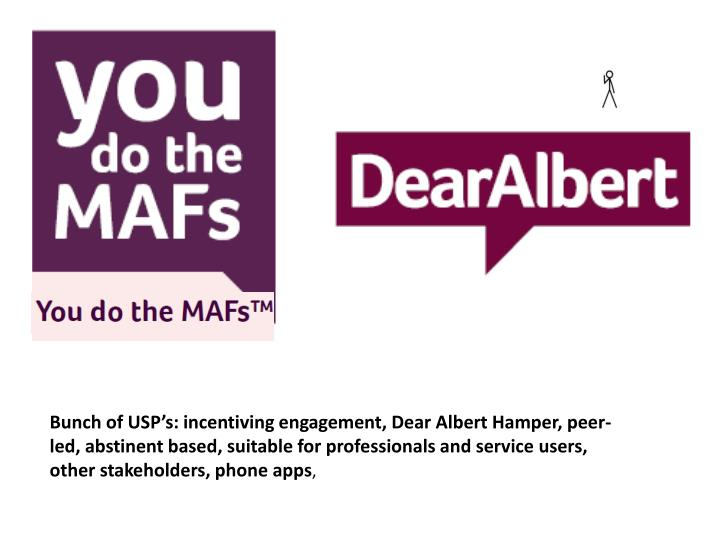 Bunch of USP's: incentiving engagement, Dear Albert Hamper, peer-led, abstinent based, suitable for professionals and service users, other stakeholders, phone apps