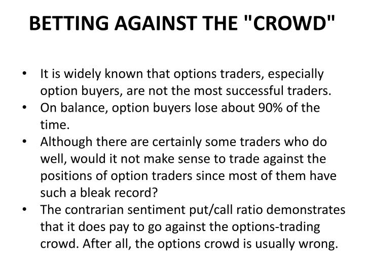 "BETTING AGAINST THE ""CROWD"""
