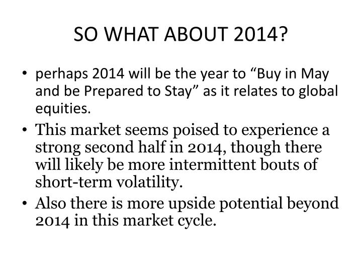 SO WHAT ABOUT 2014?