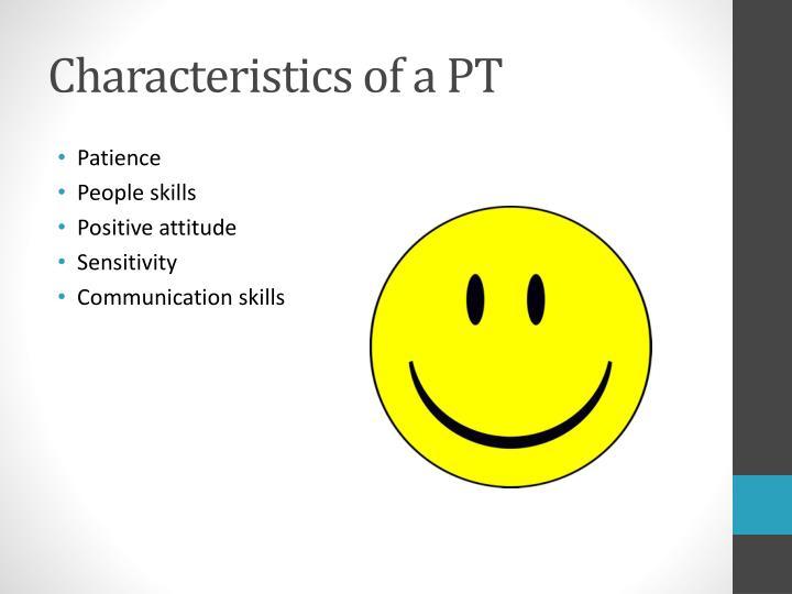 Characteristics of a PT