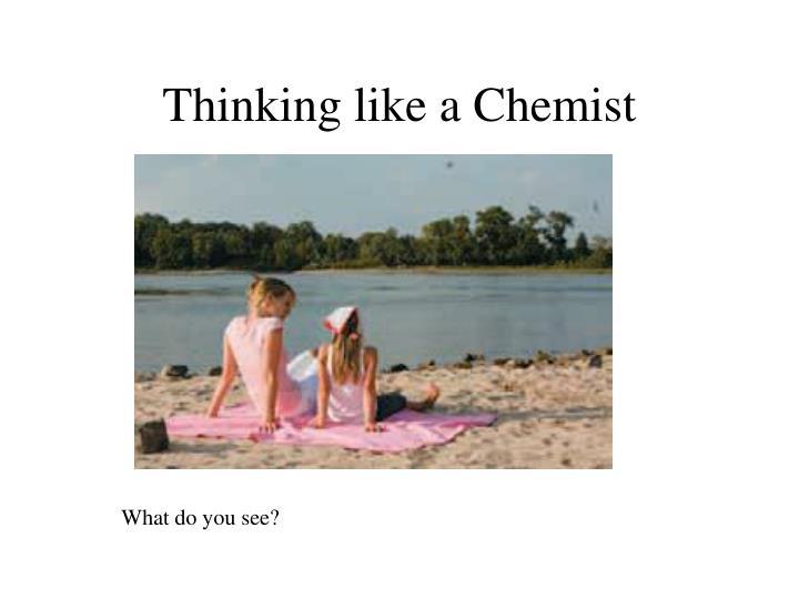 Thinking like a Chemist