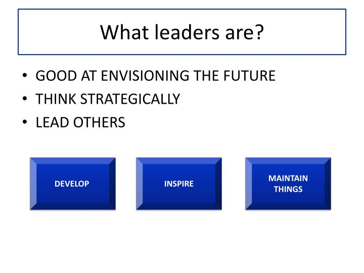 What leaders are?
