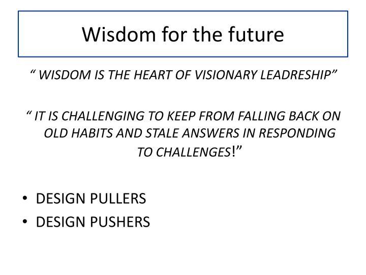 Wisdom for the future