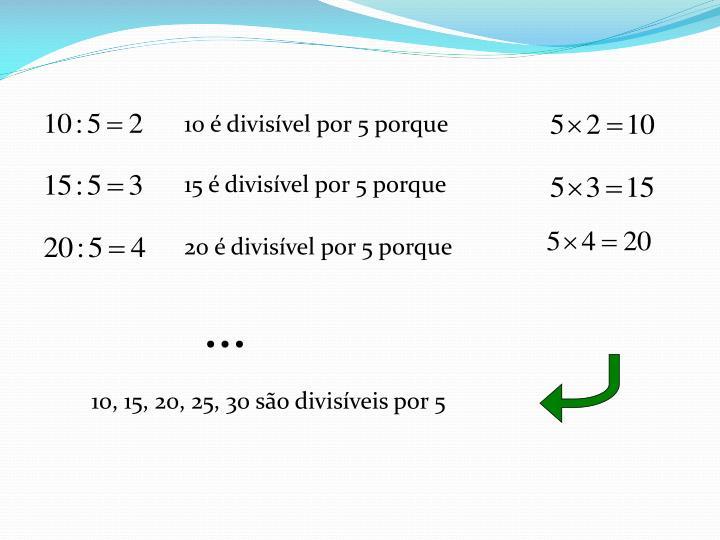 10 é divisível por 5 porque