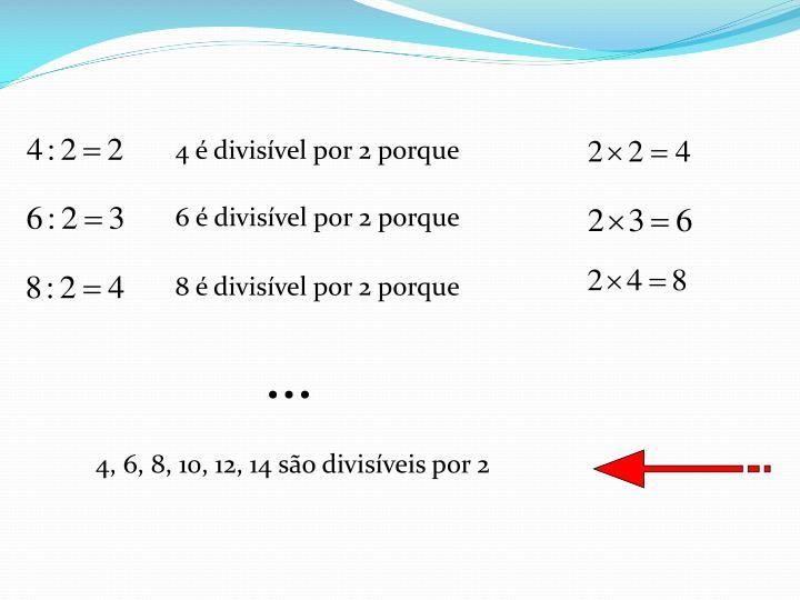 4 é divisível por 2 porque