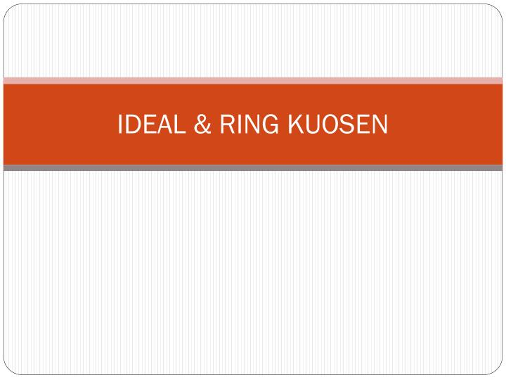 Ideal ring kuosen