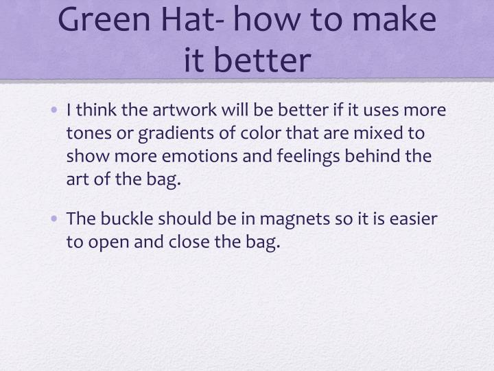 Green Hat- how to make it better