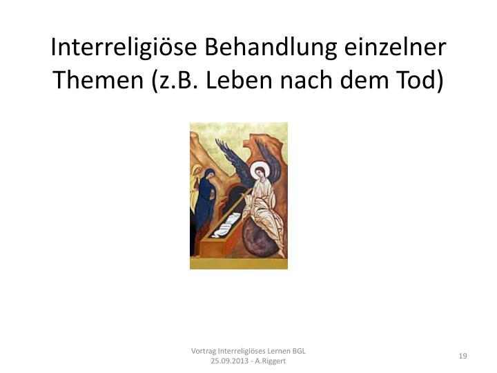 Interreligiöse Behandlung einzelner Themen (z.B. Leben nach dem Tod)