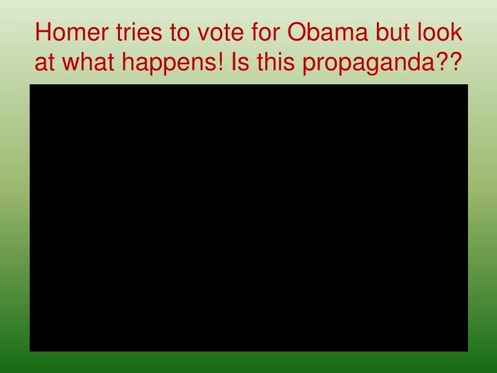 Homer tries to vote for Obama but look at what happens! Is this propaganda??