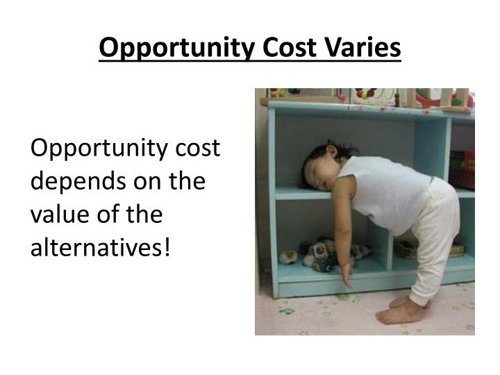 Opportunity Cost Varies