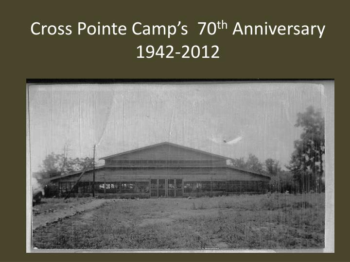 Cross pointe camp s 70 th anniversary 1942 2012