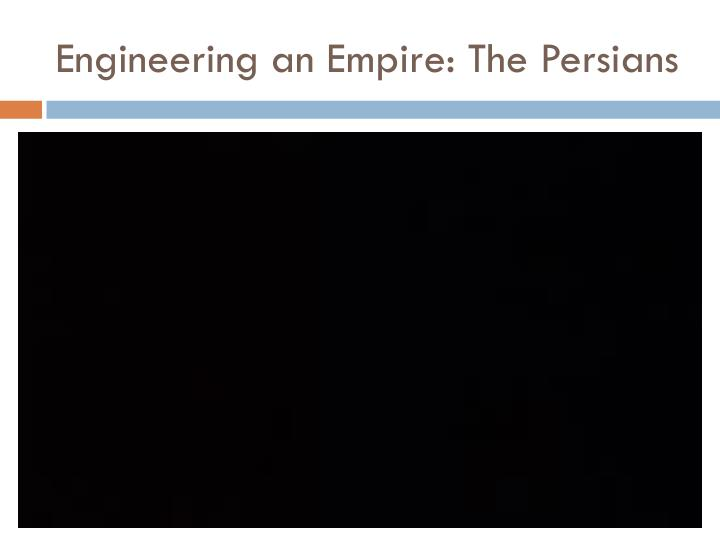 Engineering an Empire: The Persians
