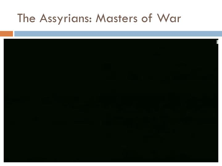 The Assyrians: Masters of War
