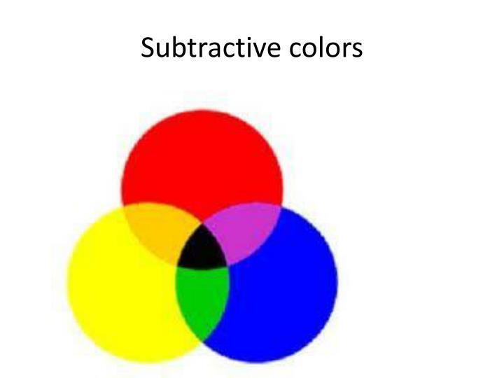 Subtractive colors