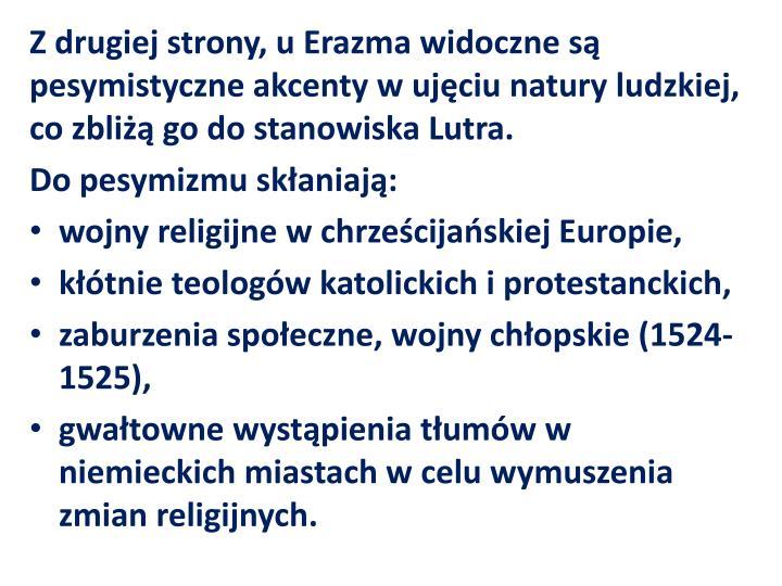 Z drugiej strony, u Erazma widoczne są pesymistyczne akcenty w ujęciu natury ludzkiej, co zbliżą go do stanowiska Lutra.