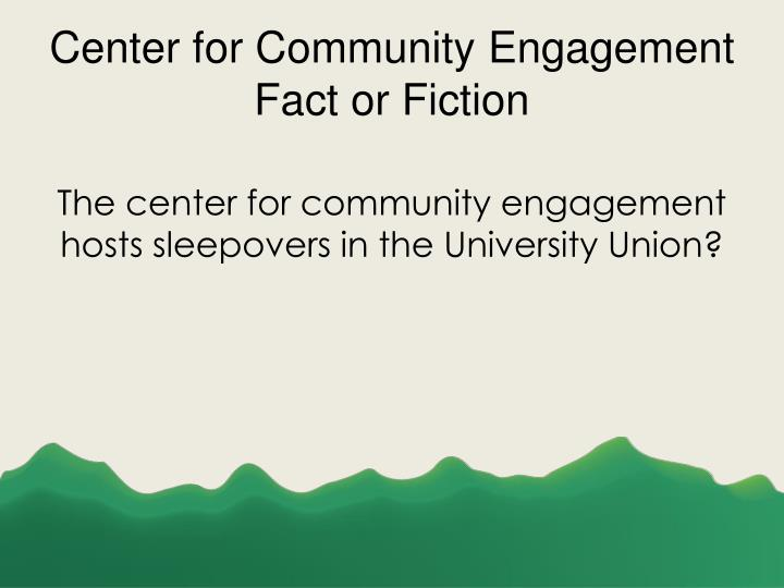 Center for community engagement fact or fiction