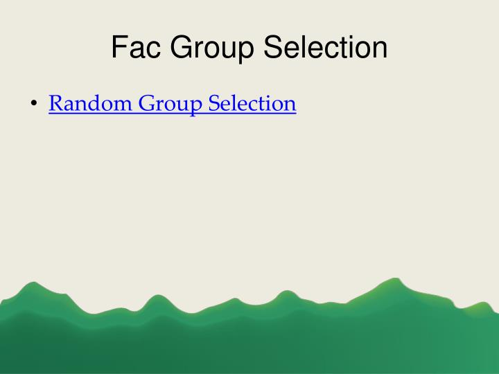 Fac group selection