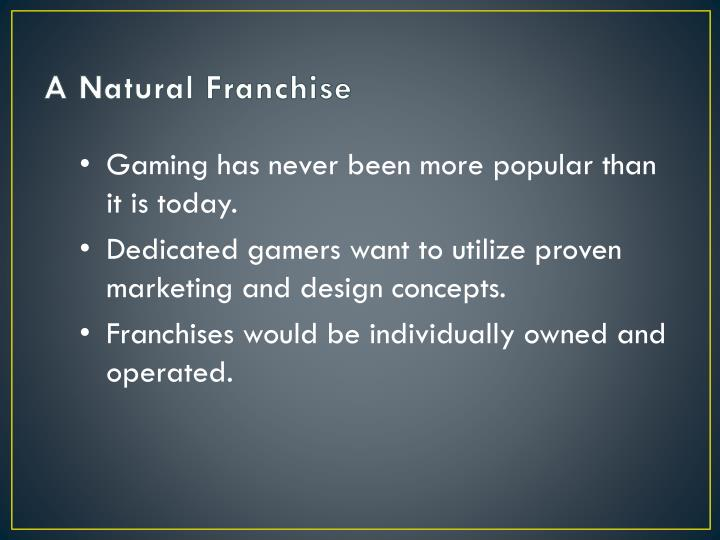 A natural franchise