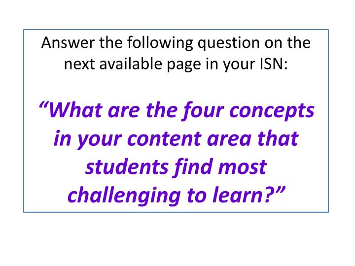 Answer the following question on the next available page in your ISN: