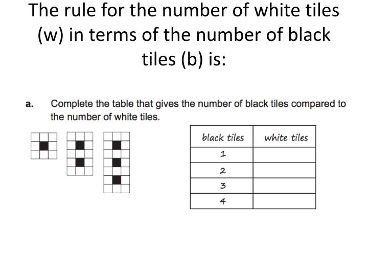 The rule for the number of white tiles (w) in terms of the number of black tiles (b) is:
