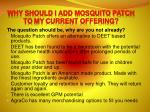 why should i add mosquito patch to my current offering
