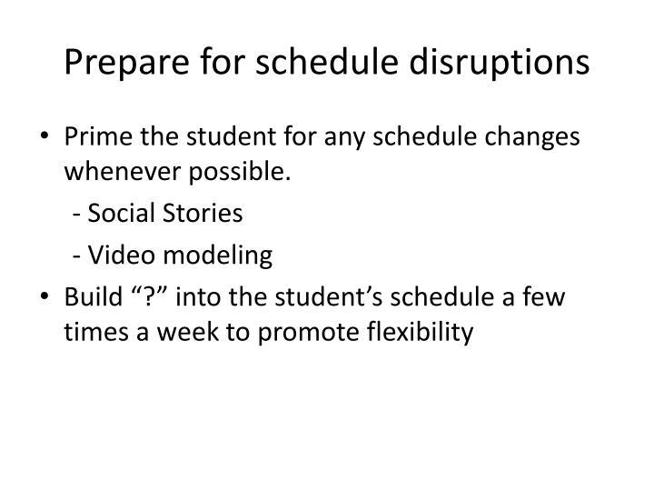 Prepare for schedule disruptions
