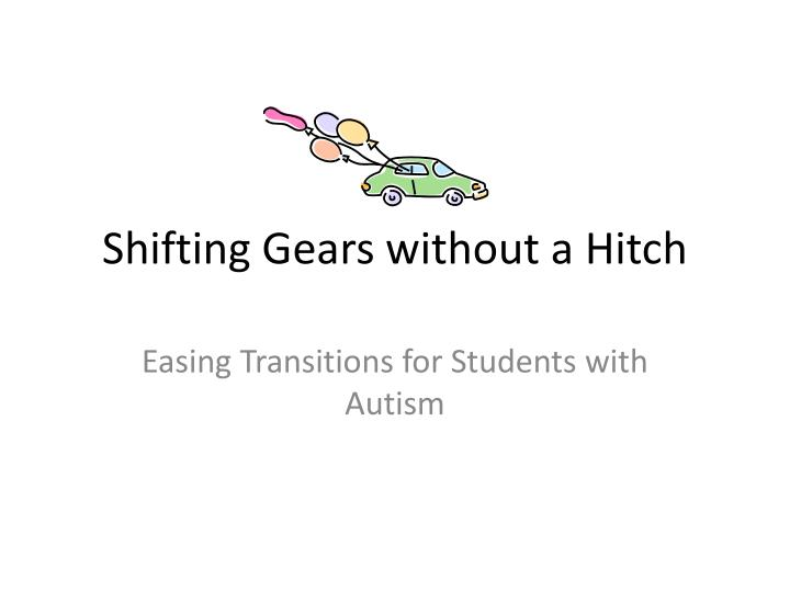 Shifting gears without a hitch