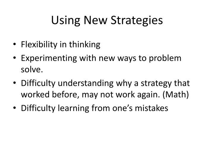 Using New Strategies