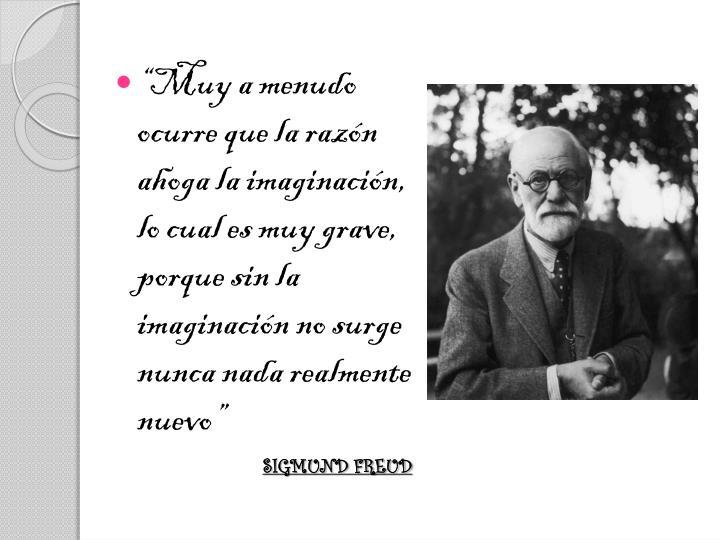"""""""Muy a menudo ocurre que la razón ahoga la imaginación, lo cual es muy grave, porque sin la imaginación no surge nunca nada realmente nuevo"""""""